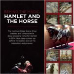 "Our production of 'Hamlet' in 2014 was a smash hit and featured a ""show-stopping"" ending that left everyone talking. So great was the demand to know more that an exhibit was made detailing the creation of the 'Hamlet Horse' by our talented scene shop staff. The actual horse from the play, along with a smaller scale model, was included in the exhibit for all to see."