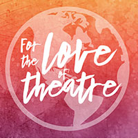 For the Love of Theatre